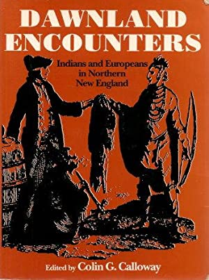 DAWNLAND ENCOUNTERS : Indians and Europeans in New England: Galloway, Colin G. (editor)