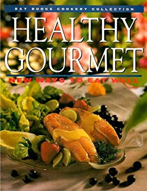 HEALTHY GOURMET : New Ways to Eat Well: Tomnay, Susan (compiled by)