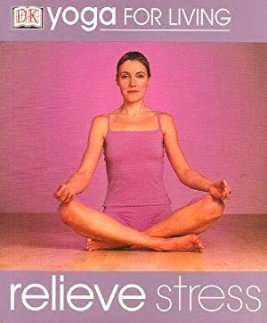 RELIEVE STRESS ( DK Yoga for Living Ser. )