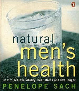 NATURAL MEN'S HEALTH : How to Achieve Vitality, Beat Stress and Live Longer