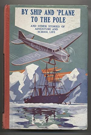 By Ship and 'Plane to the Pole: And Other Stories of Adventure and School Life