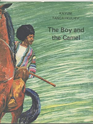The Boy and the Camel: Tangrykuliev, Kayum; Illustrated
