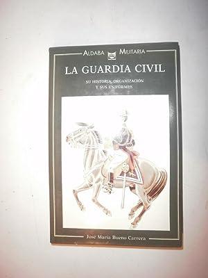 La Guardia Civil. Su historia, organización y sus uniformes.: BUENO CARRERA, José María