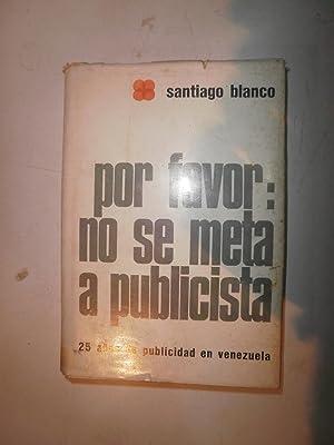 Por favor: no se meta a publicista.: BLANCO, Santiago