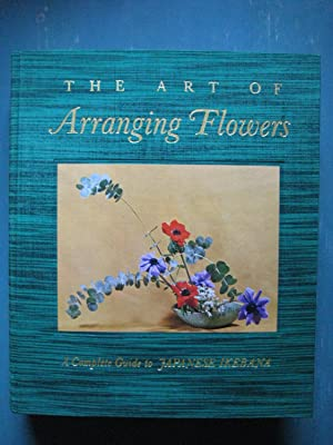 The Art of Arranging Flowers: A Complete Guide to Japanese Ikebana: Shozo Sato