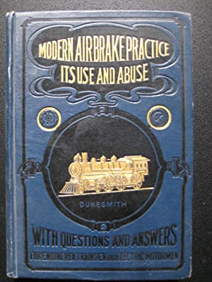 Modern Air-Brake Practice: It's Use and Abuse: Frank H. Dukesmith, M. E.