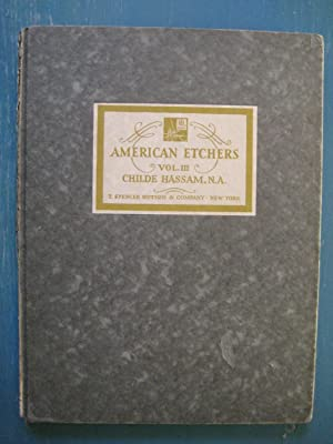 American Etchers: Vol.III: Childe Hassam, N.A.: The Crafton Collection