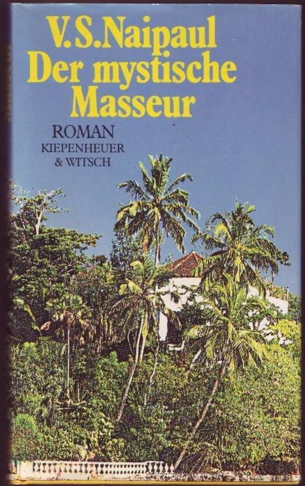 Der Mystische Masseur Roman. Deutsch von Karin: Naipaul, V. S.