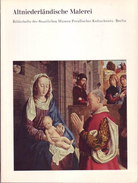 Altniederländische Malerei (= Bilderhefte der Staatlichen Museen: Arndt, Karl