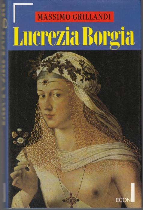 Lucrezia Borgia - Grillandi, Massimo