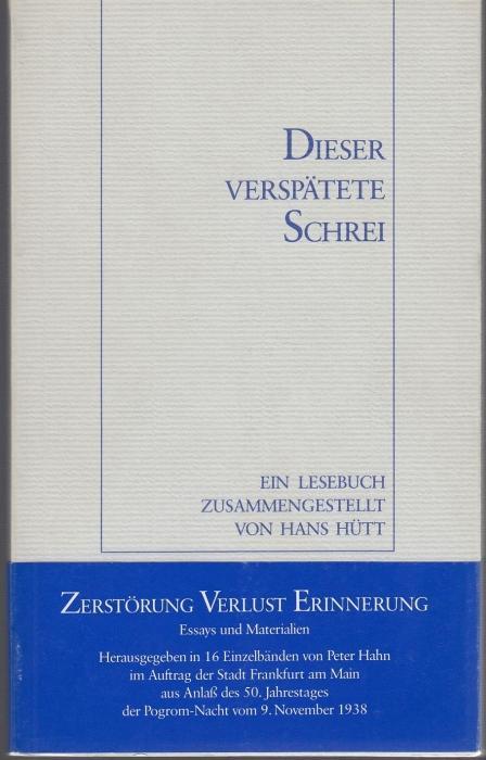 Dieser verspätete Schrei. Ein Lesebuch. Zerstörung Verlust: Hütt, Hans (Hrsg.)