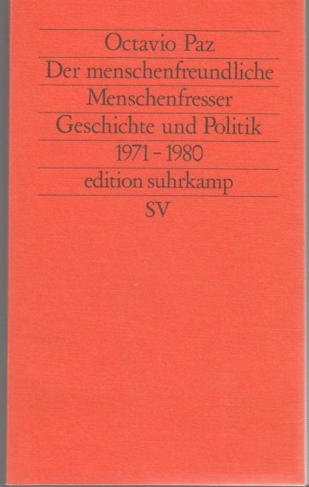 Der menschenfreundliche Menschenfresser. Geschichte und Politik 1971: Paz, Octavio