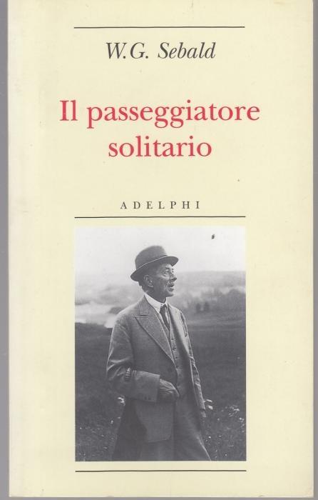 Il passeggiatore solitario. In ricordo di Robert: Sebald, W. G.