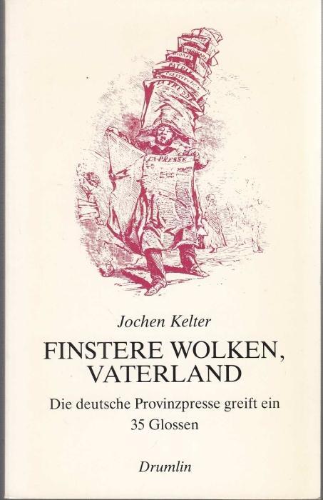 Finstere Wolken, Vaterland. Die deutsche Provinzpresse greift: Kelter, Jochen