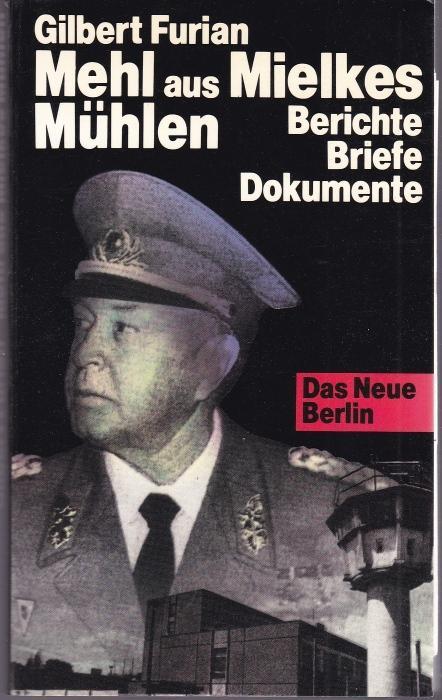 Mehl aus Mielkes Mühlen. Schicksale politisch Verurteilter.: Furian, Gilbert
