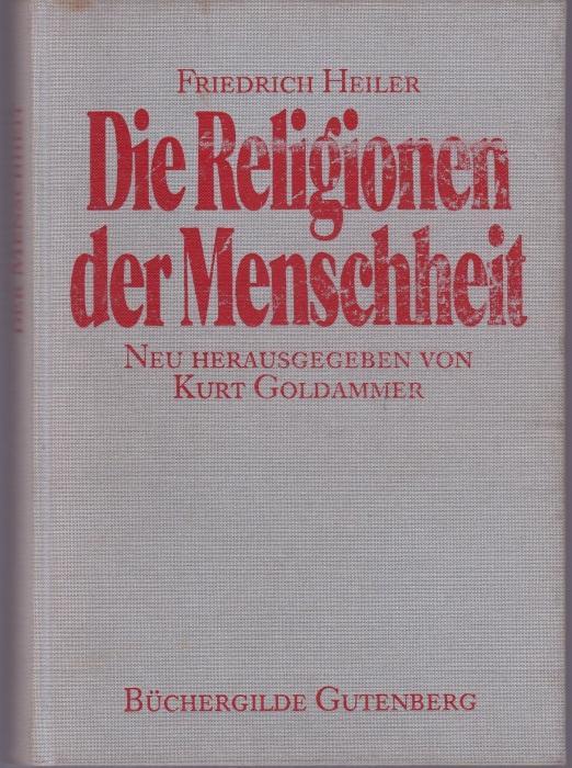 Die Religionen der Menschheit. Neu herausgegeben von: Heiler, Friedrich