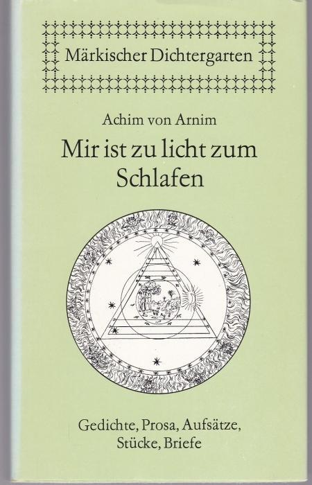 Mir ist zu licht zum Schlafen Gedichte,: Arnim, Achim von