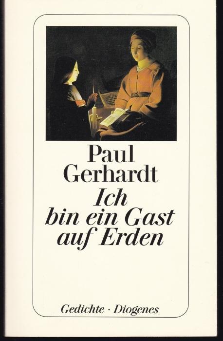 Ich bin ein Gast auf Erden. Gedichte: Gerhardt, Paul
