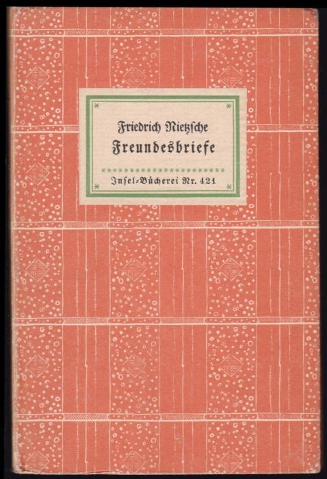 Freundesbriefe. Ausgewählt von Richard Oehler (= Insel-Bücherei,: Nietzsche, Friedrich