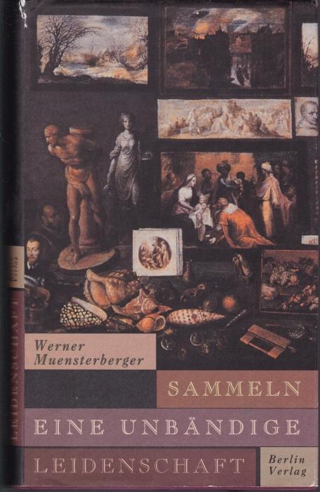 Sammeln. Eine unbändige Leidenschaft. Psychologische Perspektiven: Muensterberger, Werner
