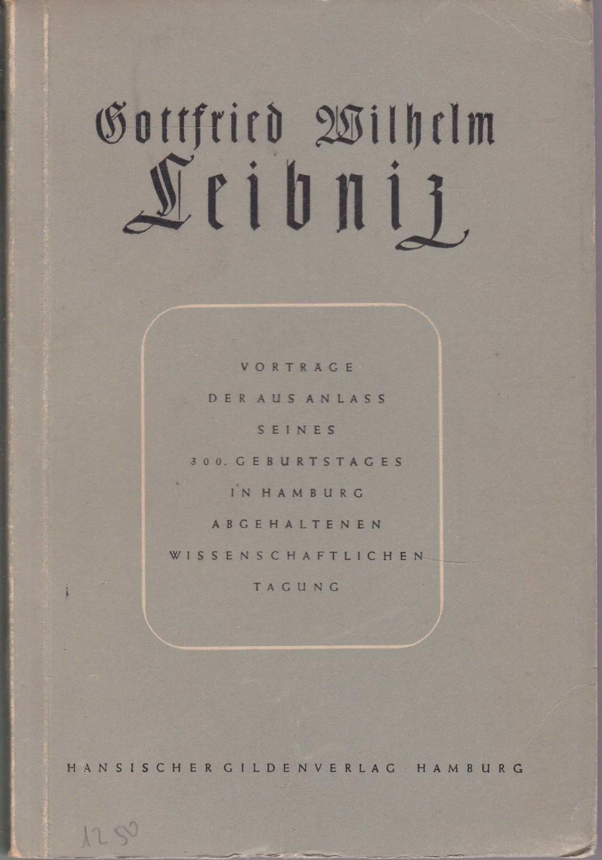 Vorträge der aus Anlass seines 300. Geburtstages: Leibniz, Gottfried Wilhelm