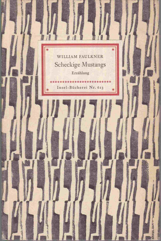 Scheckige Mustangs. Erzählung /= Insel-Bücherei, Nr. 623): Faulkner, William