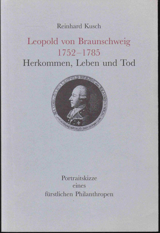 """Leopold von Braunschweig 1752-1785. Herkommen, Leben und Tod. Porträtskizze eines fürstlichen Philantropen. Gewidmet der Johannisloge """"Zum aufrichtigen Herzen"""""""