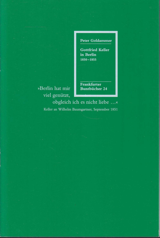Gottfried Keller in Berlin 1850-1855 (= Frankfurter Buntbücher, 24)
