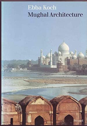 Mughal Architecture. An Outline of Its History: Ebba Koch
