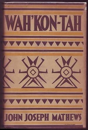 Wah ' Kon-Tah. he Osage and the: Mathews, John Joseph