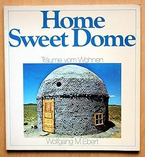 Home Sweet Dome. Träume vom Wohnen: Ebert, Wolfgang M.