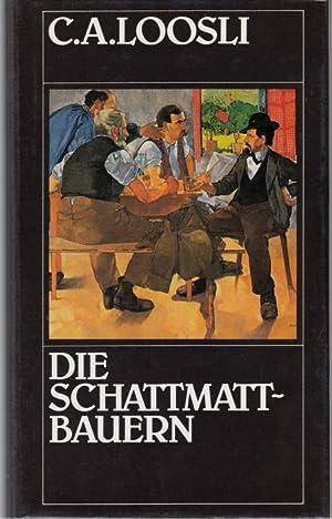 Die Schattmattbauern. Roman. Mit einem Nachwort von: Loosli, C. A.