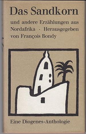 Das Sandkorn und andere Erzählungen aus Nordafrika: Bondy, Francois (Hrsg.)