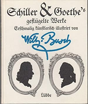 Schiller & Goethe's gefluegelte Werke. Erstmalig kuenstlerisch: Busch, Wilhelm