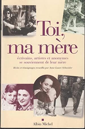 Toi, Ma Mere. Ecrivains, Artistes Et Anonymes: Schneider, Anne-Laure (Ed.)