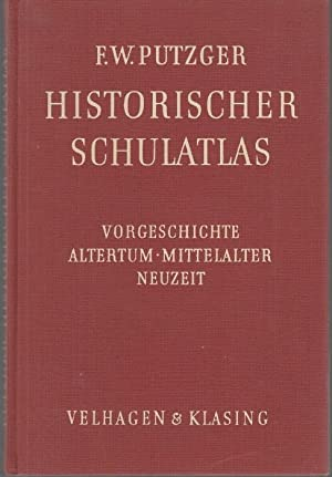 Historischer Schulatlas. Vorgeschichte. Altertum. Mittelalter. Neuzeit: Putzger, F. W.