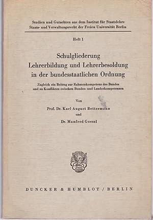 Schulgliederung, Lehrerbildung und Lehrerbesoldung in der bundesstaatlichen: Bettermann, Karl August