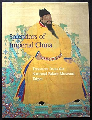 Splendors of Imperial China. Treasures from the National Palace Museum, Taipei
