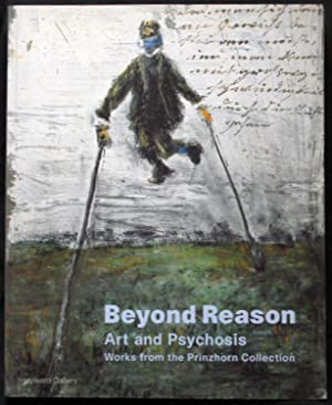Beyond Reason. Art and Psychosis. Works from the Prinzhorn Collection