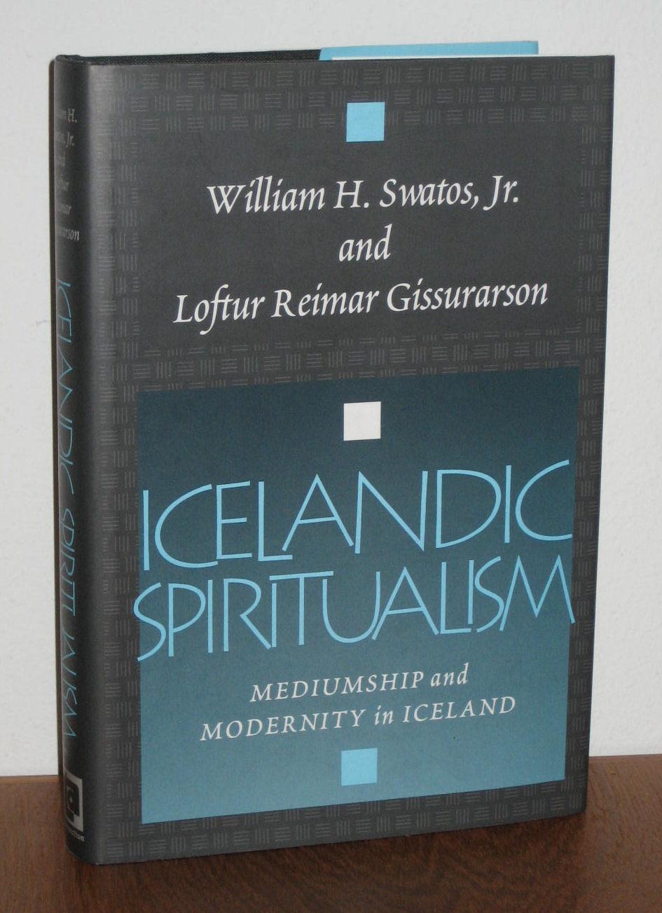 Icelandic Spiritualism: Mediumship and Modernity in Iceland: Swatos Jr., William H.; Gissurarson, ...