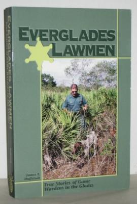 Everglades Lawmen: True Stories of Game Wardens in the Glades: Huffstodt, James T.