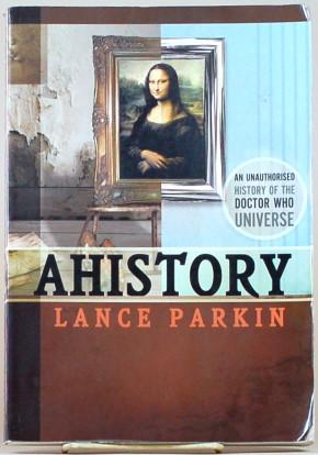 AHISTORY An Unauthorized History of the Doctor Who Universe: Parkin, Lance with Lars Pearson