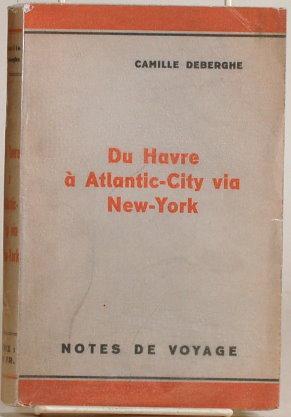 DU HAVRE A ATLANTIC-CITY VIA NEW YORK Notes De Voyage: Deberghe, Camille