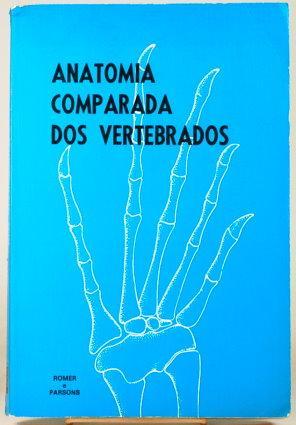 ANATOMIA COMPARADA DOS VERTEBRADOS: Romer, Alfred Sherwood and Thomas S. Parsons