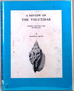 A REVIEW OF THE VOLUTIDAE Synonymy, Nomenclature, Range and Illustrations: Smith, Maxwell