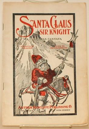 SANTA CLAUS SIR KNIGHT A Christmas Cantata for Young People: James, B. B. (Libretto) and Arthur ...