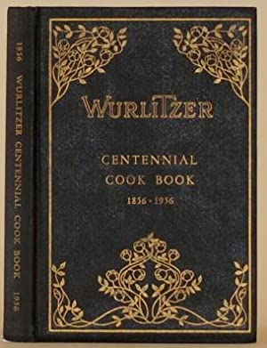 A BOOK OF RECIPES COVERING THREE GENERATIONS: The Rudolph Wurlitzer