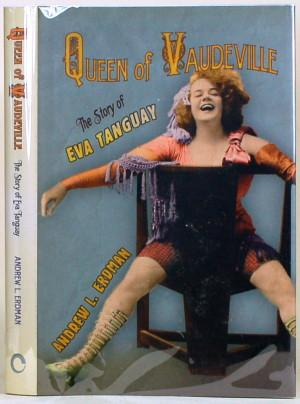 QUEEN OF VAUDEVILLE The Story of Eva Tanguay