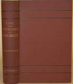 THE LIFE AND SPEECHES OF THE RIGHT HONOURABLE JOHN BRIGHT, M.P.
