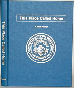 THIS PLACE CALLED HOME An Illustrated History of the Township of Upper Deerfield in the County of ...